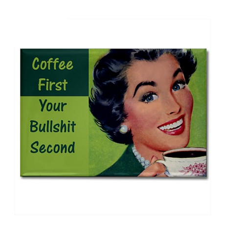 coffee_first_bullshit_second_rectangle_magnet